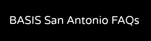BASIS San Antonio FAQs