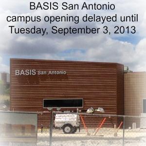 BASIS San Antonio campus opening delayed until Tuesday, September 3, 2013 | San Antonio Charter Moms