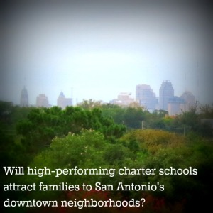 Will high-performing charter schools attract families to San Antonio's downtown neighborhoods? | San Antonio Charter Moms