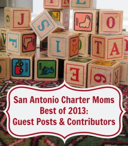 Best of 2013: Guest Posts and Contributors | San Antonio Charter Moms