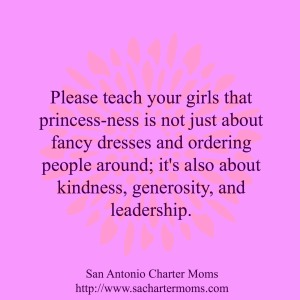 Princess-ness is about kindness, generosity, leadership | San Antonio Charter Moms
