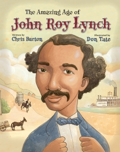 """The Amazing Age of John Roy Lynch"" by Chris Barton (author) and Don Tate (illustrator) 