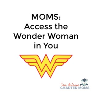 Moms: Access the Wonder Woman in You | San Antonio Charter Moms